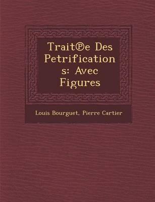 Trait E Des Petrifications by Louis Bourguet