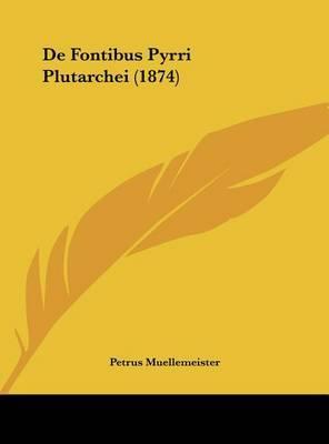 de Fontibus Pyrri Plutarchei (1874) by Petrus Muellemeister image