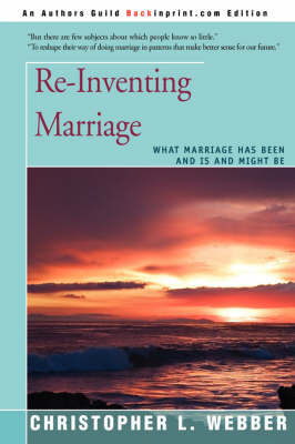 Re-Inventing Marriage by Christopher L Webber