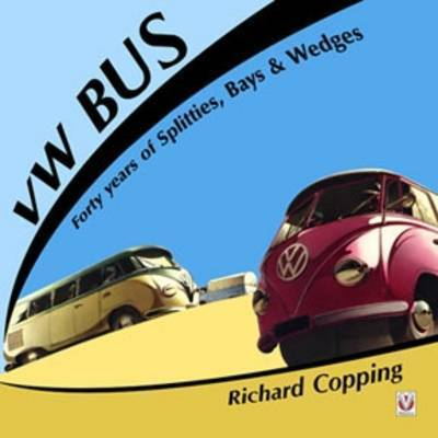 VW Bus: 40 Years of Splitties, Bays and Wedges by Richard Copping