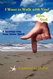 I Want To Walk With You! Love, God by Cynthia C. Dube image