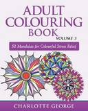 Adult Colouring Book - Volume 3: 50 Mandalas for Colouring Enjoyment by Charlotte George