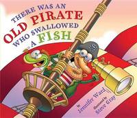 There Was an Old Pirate Who Swallowed a Fish by Jennifer Ward