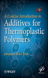 A Concise Introduction to Additives for Thermoplastic Polymers by Johannes Karl Fink image