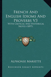 French and English Idioms and Proverbs V3: With Critical and Historical Notes (1897) by Alphonse Mariette