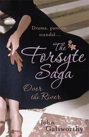 The Forsyte Saga 9: Over the River by John Galsworthy