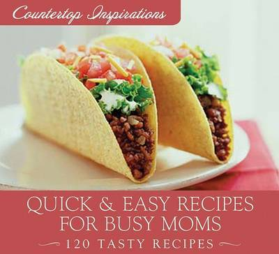 Quick & Easy Meals for Busy Moms : 120 Tasty Recipes by Marilee Parrish image