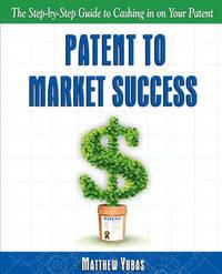 Patent to Market Success by Matthew Yubas