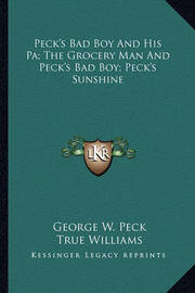 Peck's Bad Boy and His Pa; The Grocery Man and Peck's Bad Boy; Peck's Sunshine by George , W. Peck
