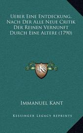 Ueber Eine Entdeckung, Nach Der Alle Neue Critik Der Reinen Vernunft Durch Eine Altere (1790) by Immanuel Kant