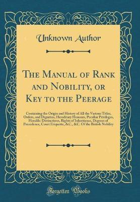 The Manual of Rank and Nobility, or Key to the Peerage by Unknown Author