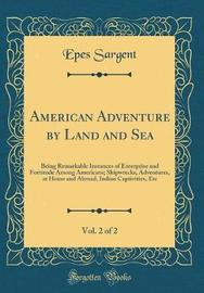 American Adventure by Land and Sea, Vol. 2 of 2 by Epes Sargent image