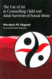 The Use of Art in Counselling Child and Adult Survivors of Sexual Abuse by Maralynn M. Hagood