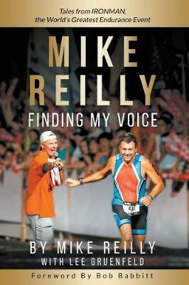 Mike Reilly Finding My Voice by Mike Reilly