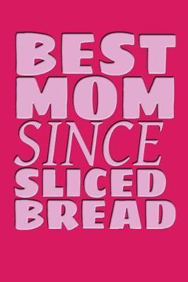 The Best Mom Since Sliced Bread by Katherine Deneuve