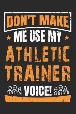 Don't Make Me Use My Athletic Trainer Voice by Nicolasd DDD Publishing