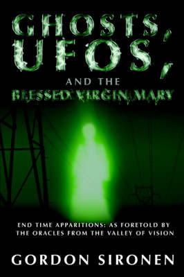 Ghosts, UFOs, and the Blessed Virgin Mary by Gordon Sironen image