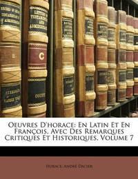 Oeuvres D'Horace: En Latin Et En Franois, Avec Des Remarques Critiques Et Historiques, Volume 7 by Horace