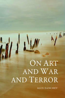 On Art and War and Terror by Alex Danchev