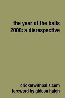 The Year Of The Balls 2008: A Disrespective by Jarrod Kimber
