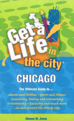 Get a Life! In the City, Chicago by Sheena M. Jones