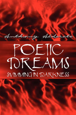 Poetic Dreams Swimming in Darkness by Anthony Alderete