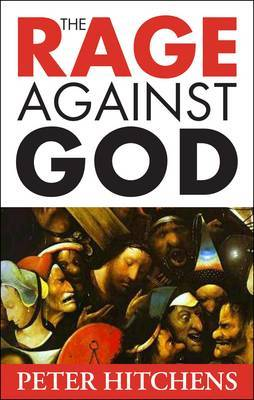 The Rage Against God by Peter Hitchens image