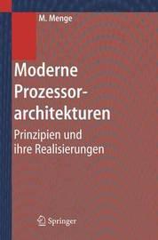 Moderne Prozessorarchitekturen: Prinzipien Und Ihre Realisierungen by Matthias Menge