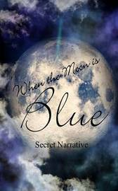 When the Moon Is Blue: A Collection of Erotic Flashes and Short Stories by Secret Narrative image