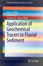 Application of Geochemical Tracers to Fluvial Sediment by Jerry R. Miller
