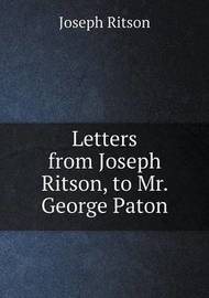 Letters from Joseph Ritson, to Mr. George Paton by Joseph Ritson