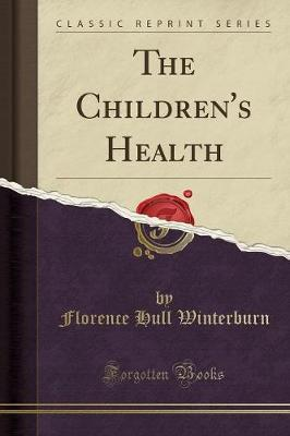 The Children's Health (Classic Reprint) by Florence Hull Winterburn