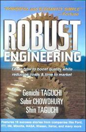 Robust Engineering: Learn How to Boost Quality While Reducing Costs & Time to Market by Gen'ichi Taguchi