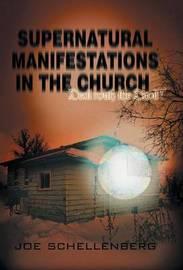 Supernatural Manifestations in the Church by D C C Joseph Schellenberg
