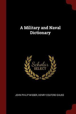A Military and Naval Dictionary by John Philip Wisser image