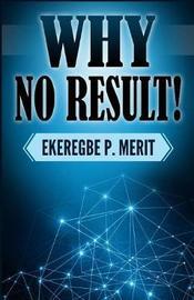 Why No Result! by Ekeregbe P Merit