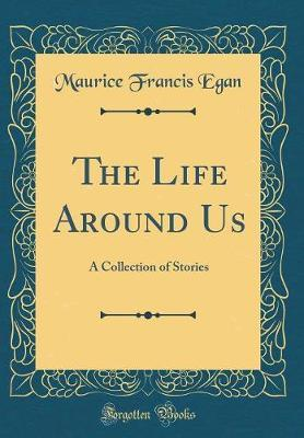 The Life Around Us by Maurice Francis Egan image