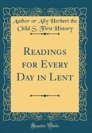 Readings for Every Day in Lent (Classic Reprint) by Author or Aily Herbert the Chil History image