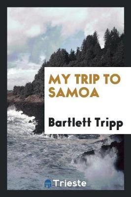 My Trip to Samoa by Bartlett Tripp
