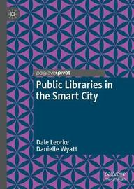 Public Libraries in the Smart City by Dale Leorke