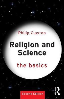 Religion and Science: The Basics by Philip Clayton