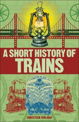 A Short History of Trains by Christian Wolmar