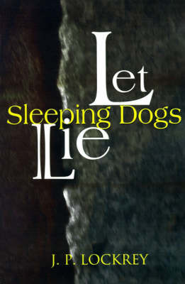 Let Sleeping Dogs Lie by J. P. Lockrey