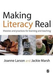 Making Literacy Real: Theories and Practicies for Learning and Teaching by Joanne Larson image