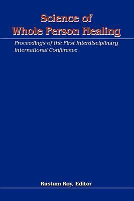 Science of Whole Person Healing: Proceedings of the First Interdisciplinary International Conference image