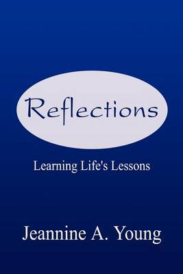 Reflections: Learning Life's Lessons by Jeannine A. Young