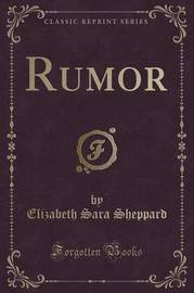 Rumor (Classic Reprint) by Elizabeth Sara Sheppard
