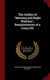 The Author of Morning and Night Watches; Reminiscences of a Long Life by John R 1818-1895 Macduff