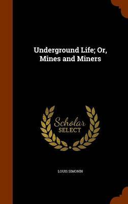 Underground Life; Or, Mines and Miners by Louis Simonin image