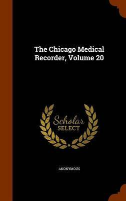 The Chicago Medical Recorder, Volume 20 by * Anonymous image